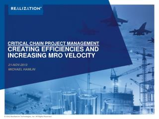 Critical chain project management Creating efficiencies AND INCREASING MRO VELOCITY