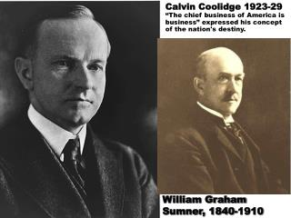 Calvin Coolidge 1923-29   The chief business of America is business  expressed his concept of the nations destiny.