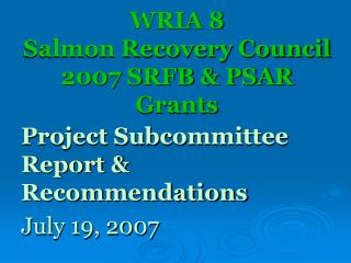 WRIA 8  Salmon Recovery Council 2007 SRFB & PSAR Grants