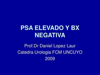 PSA ELEVADO Y BX NEGATIVA