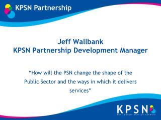 Jeff Wallbank KPSN Partnership Development Manager