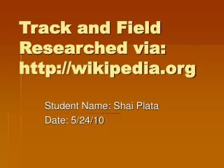 Track and Field Researched via:  wikipedia