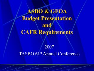 ASBO & GFOA  Budget Presentation  and CAFR Requirements