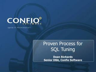 Proven Process for  SQL Tuning  Dean Richards  Senior DBA, Confio Software