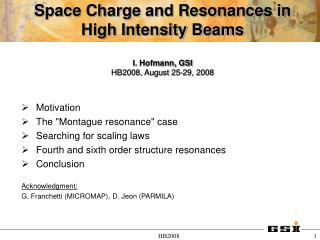 Space Charge and Resonances in High Intensity Beams I. Hofmann, GSI HB2008, August 25-29, 2008