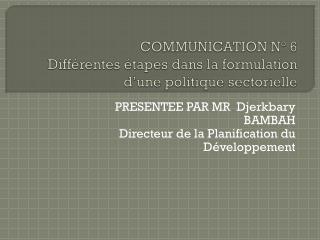 COMMUNICATION N° 6 Différentes étapes dans la formulation d'une politique sectorielle