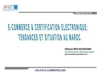 E-COMMERCE & CERTIFICATION ELECTRONIQUE:  TENDANCES ET SITUATION AU MAROC