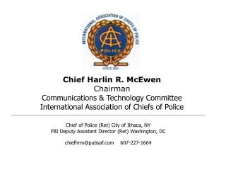 Chief Harlin R. McEwen Chairman Communications & Technology Committee