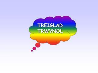 TREIGLAD TRWYNOL