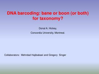 DNA barcoding: bane or boon (or both) for taxonomy?  Donal A. Hickey,
