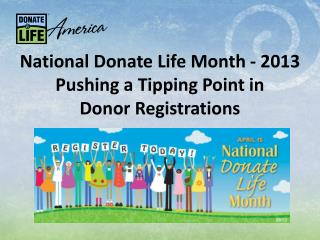 National Donate Life Month - 2013 Pushing a Tipping Point in  Donor Registrations