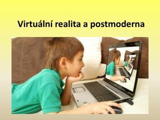 Virtuální realita a postmoderna