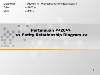 Pertemuan <<20>>  << Entity Relationship Diagram >>
