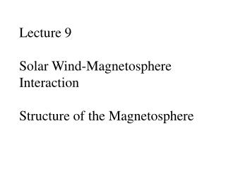 Lecture 9 Solar Wind-Magnetosphere Interaction Structure of the Magnetosphere