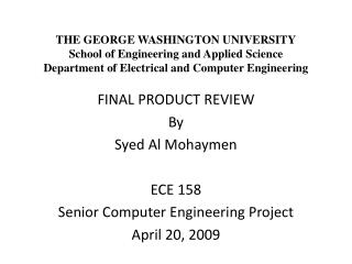 FINAL PRODUCT REVIEW By Syed Al Mohaymen ECE 158 Senior Computer Engineering Project