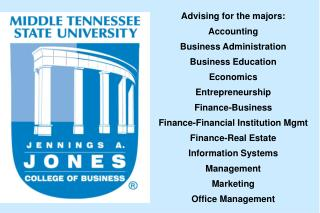 Advising for the majors: Accounting Business Administration Business Education Economics
