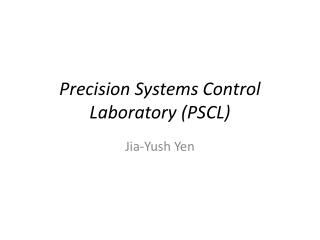 Precision Systems Control Laboratory (PSCL)
