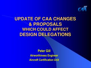 UPDATE OF CAA CHANGES & PROPOSALS WHICH COULD AFFECT DESIGN DELEGATIONS