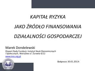 KAPITAŁ RYZYKA  JAKO ŹRÓDŁO FINANSOWANIA DZIAŁALNOŚCI GOSPODARCZEJ Marek  Dondelewski