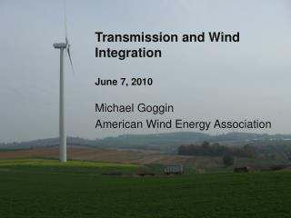 Transmission and Wind Integration June 7, 2010