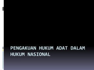 Pengakuan Hukum Adat Dalam Hukum Nasional