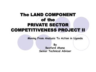 The LAND COMPONENT  of the  PRIVATE SECTOR COMPETITIVENESS PROJECT II