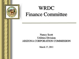WRDC Finance Committee Nancy Scott Utilities Division ARIZONA CORPORATION COMMISSION