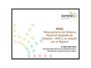 PERÚ Relanzamiento del Sistema Nacional Integrado de Catastro – SNIC y su relación con el Registro
