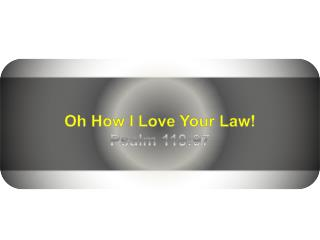 Oh How I Love Your Law! Psalm 119:97