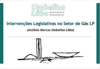 Intervenções Legislativas no Setor de Gás LP (Antônio Marcos Umbelino Lôbo)