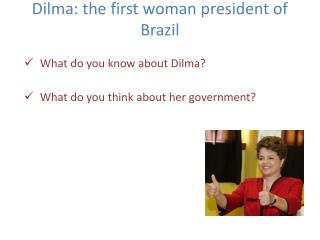 Dilma : the first woman president of Brazil