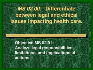 MS 02.00:  	 Differentiate between legal and ethical issues impacting health care.