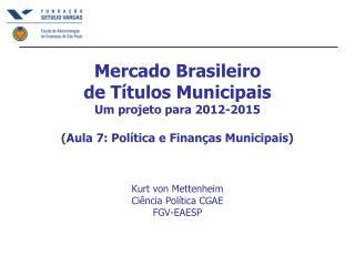 Mercado Brasileiro  de Títulos Municipais Um projeto para 2012-2015