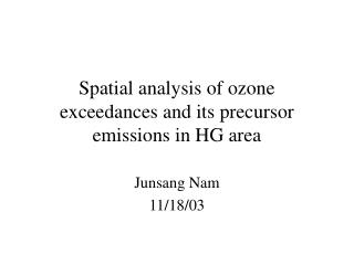 Spatial analysis of ozone exceedances and its precursor emissions in HG area