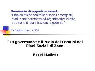 """"""" La governance e il ruolo dei Comuni nei Piani Sociali di Zona. Fabbri Marilena"""