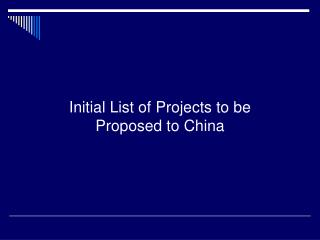 Initial List of Projects to be  Proposed to China