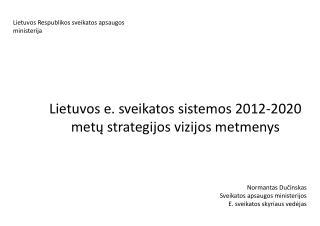 Lietuvos  e.  sveikatos sistemos  201 2 -2020  metų strategijos vizijos metmenys