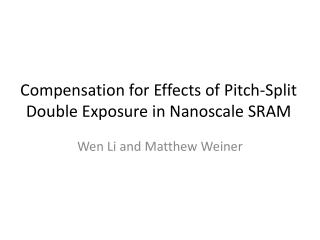 Compensation for Effects of Pitch-Split Double Exposure in  Nanoscale  SRAM