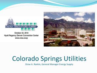 Colorado Springs Utilities Drew A. Rankin, General Manager Energy Supply