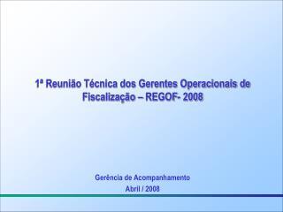 1ª Reunião Técnica dos Gerentes Operacionais de Fiscalização – REGOF- 2008