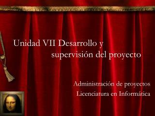 Unidad VII Desarrollo y     supervisi�n del proyecto