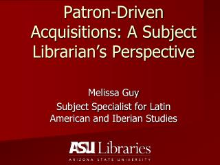 Patron-Driven Acquisitions: A Subject Librarian s Perspective