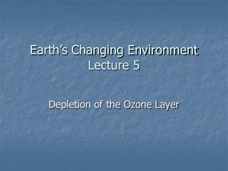 Earth's Changing Environment Lecture 5