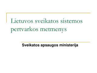 Lietuvos sveikatos sistemos pertvarkos  metmenys