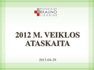 2012 M. VEIKLOS ATASKAITA