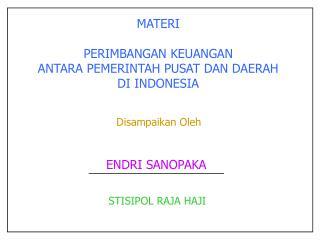 MATERI  PERIMBANGAN KEUANGAN ANTARA PEMERINTAH PUSAT DAN DAERAH DI INDONESIA