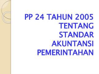 PP 24 TAHUN 2005  TENTANG STANDAR AKUNTANSI PEMERINTAHAN
