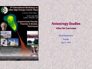 Anisotropy Studies What We Can Learn Paul Sommers Leeds July 23, 2004