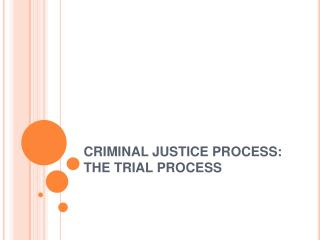 CRIMINAL JUSTICE PROCESS: THE TRIAL PROCESS