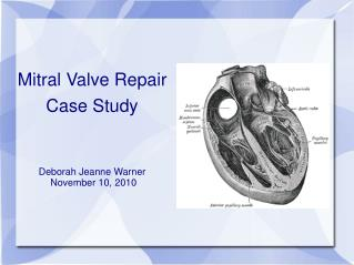 Mitral Valve Repair Case Study Deborah Jeanne Warner  November 10, 2010